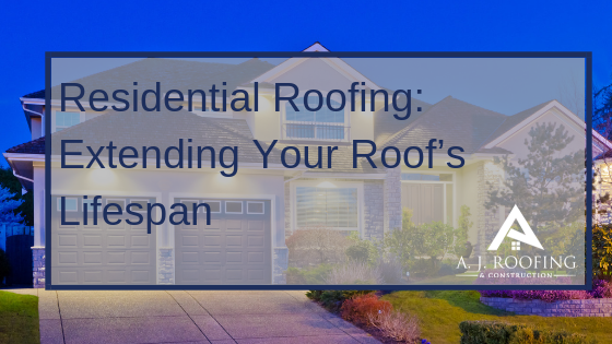 Residential Roofing - Extending Your Roofs Lifespan - A.J. Roofing & Construction