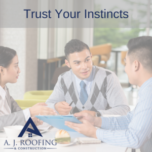 Trust Your Instincts - A.J. Roofing & Construction