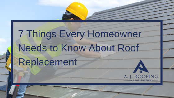7 Things Every Homeowner Needs to Know About Roof Replacement - - A.J. Roofing & Construction