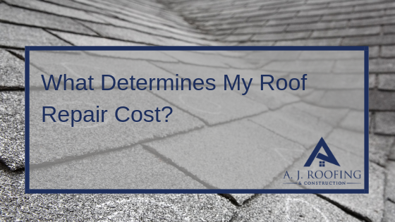 What Determines My Roof Cost - A.J. Roofing & Construction
